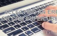 CRM与ERP软件超级用户选择指南